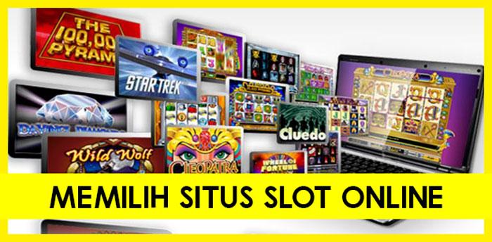 Memilih Situs Slot Online Terpercaya