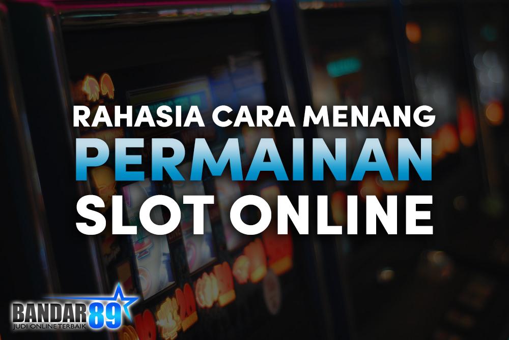 Rahasial Menang Slot Online Dengan Trik